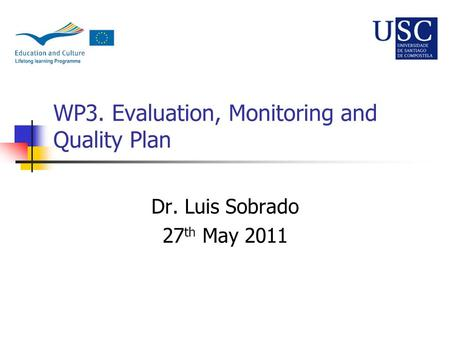 WP3. Evaluation, Monitoring and Quality Plan Dr. Luis Sobrado 27 th May 2011.