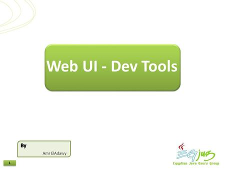 1 1 Amr ElAdawy Web UI - Dev Tools. 2 2 Agenda Objectives Firefox Add-ons IE tools. Introduction References.