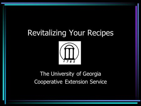 Revitalizing Your Recipes The University of Georgia Cooperative Extension Service.
