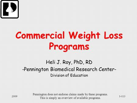 Pennington does not endorse claims made by these <strong>programs</strong>. This is simply an overview of available <strong>programs</strong>. 20091-113 Commercial Weight Loss <strong>Programs</strong>.
