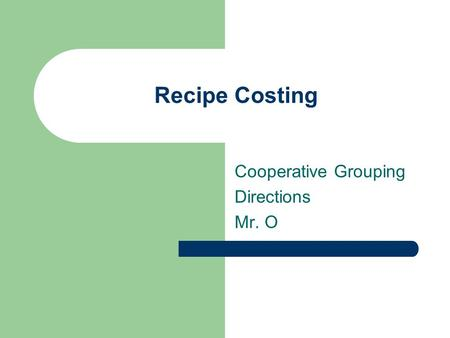Recipe Costing Cooperative Grouping Directions Mr. O.