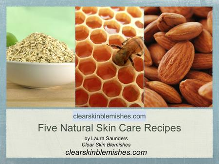 Five Natural Skin Care Recipes by Laura Saunders Clear Skin Blemishes clearskinblemishes.com.
