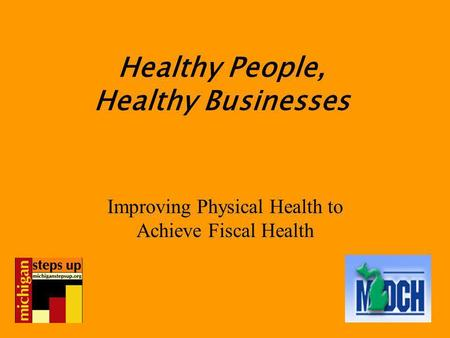 Healthy People, Healthy Businesses Improving Physical Health to Achieve Fiscal Health.