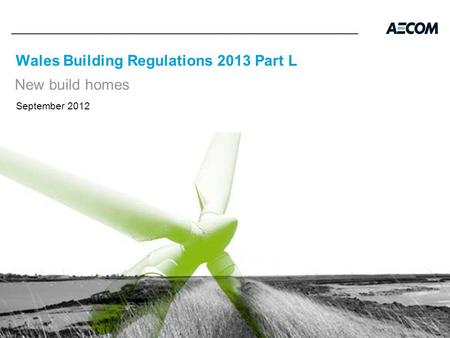 Wales Building Regulations 2013 Part L New build homes September 2012.