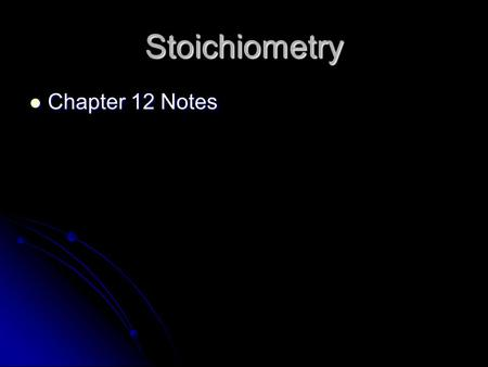 Stoichiometry Chapter 12 Notes.
