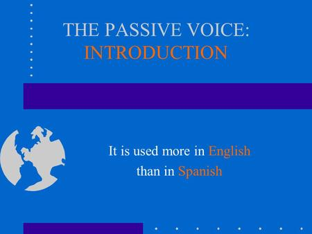 THE PASSIVE VOICE: INTRODUCTION