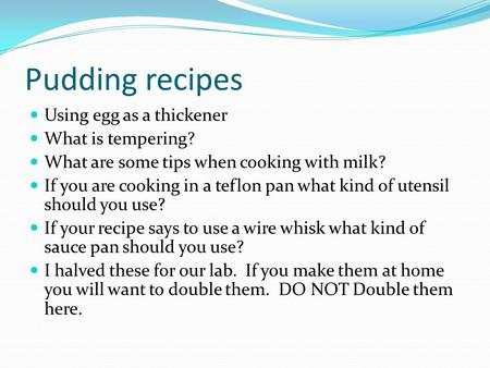 Pudding recipes Using egg as a thickener What is tempering? What are some tips when cooking with milk? If you are cooking in a teflon pan what kind of.