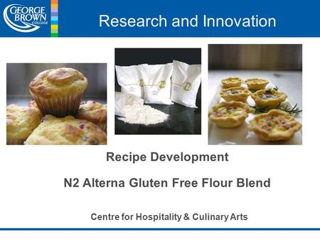 Research and Innovation Recipe Development N2 Alterna Gluten Free Flour Blend Centre for Hospitality & Culinary Arts.