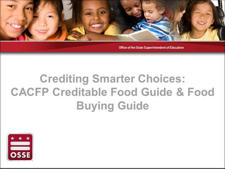 Crediting Smarter Choices: CACFP Creditable Food Guide & Food Buying Guide.