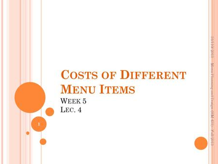 Costs of Different Menu Items Week 5 Lec. 4