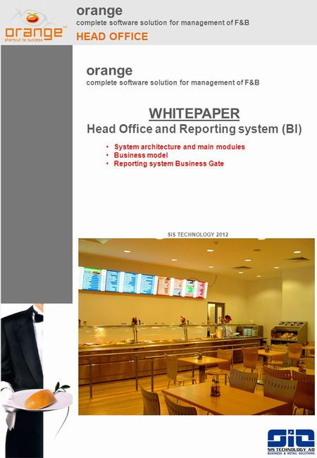 Orange complete software solution for management of F&B HEAD OFFICE orange complete software solution for management of F&B SIS TECHNOLOGY 2012 WHITEPAPER.