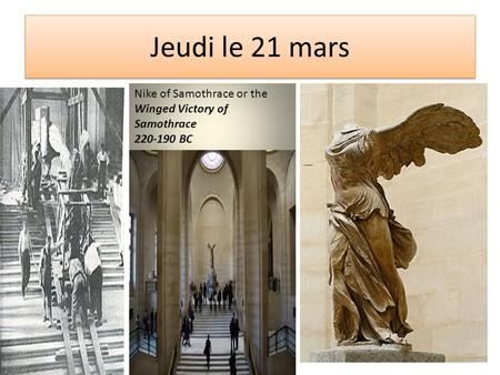 Jeudi le 21 mars Nike of Samothrace or the Winged Victory of Samothrace 220-190 BC.