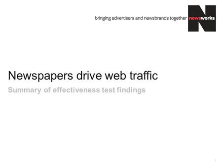 Newspapers drive web traffic 1 Summary of effectiveness test findings.