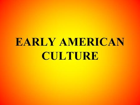 EARLY AMERICAN CULTURE. In this section, you will learn what began to draw the colonies together.