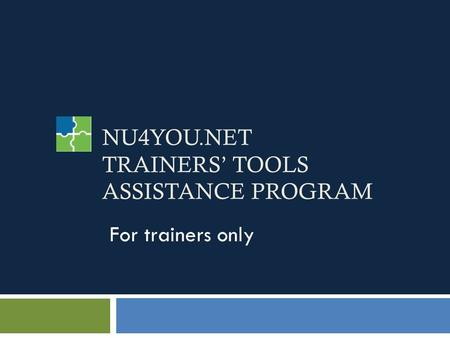 NU4YOU.NET TRAINERS TOOLS ASSISTANCE PROGRAM For trainers only.