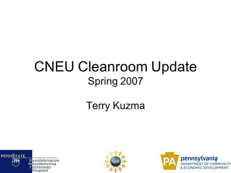 1 CNEU Cleanroom Update Spring 2007 Terry Kuzma. 2 Outline Goal of the Cleanroom Design/Selection Infrastructure Tools and Systems Invitation for a Tour.