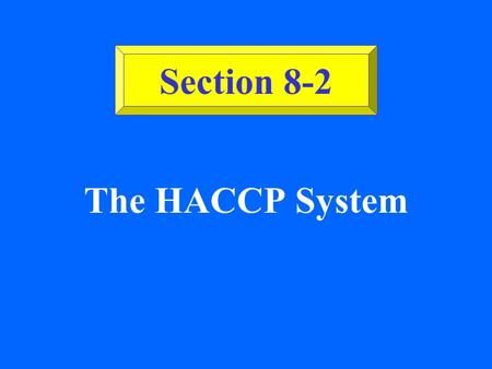 Section 8-2 The HACCP System.