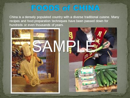 China is a densely populated country with a diverse traditional cuisine. Many recipes and food preparation techniques have been passed down for hundreds.