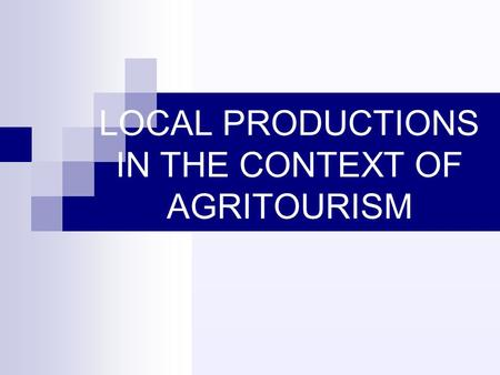 LOCAL PRODUCTIONS IN THE CONTEXT OF AGRITOURISM. PLAN Where is situated the Vihiersois-Haut Layon? Promotion of local products in the Vihiersois- Haut.
