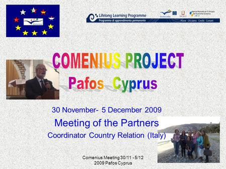 Comenius Meeting 30/11 - 5/12 2009 Pafos Cyprus 30 November- 5 December 2009 Meeting of the Partners Coordinator Country Relation (Italy)