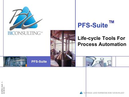 Insert image here © SPEC-Soft - 1 - 02-06-02 - SAVINGS AND EXPERTISE FOR YOUR PLANT PFS-Suite Life-cycle Tools For Process Automation PFS-Suite TM.