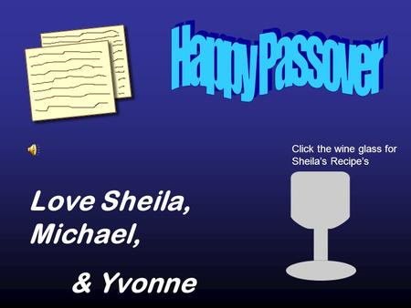 Love Sheila, Michael, & Yvonne Click the wine glass for Sheilas Recipes.