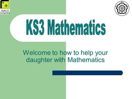 Welcome to how to help your daughter with Mathematics.