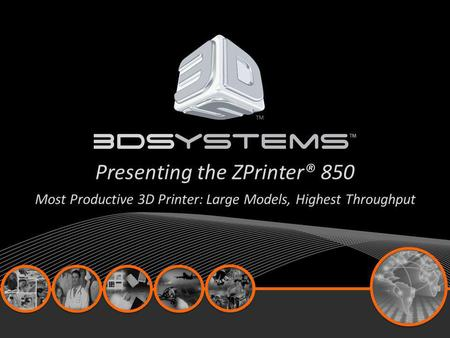 Presenting the ZPrinter® 850 Most Productive 3D Printer: Large Models, Highest Throughput.