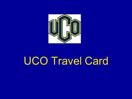 UCO Travel Card. Travel Card/Cash Advance Request Form Request Declining Balance Travel Card Reactivate Travel Card (for previous cardholders) Request.