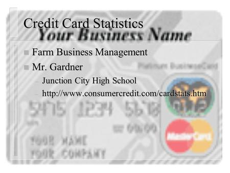 Credit Card Statistics n Farm Business Management n Mr. Gardner – Junction City High School –