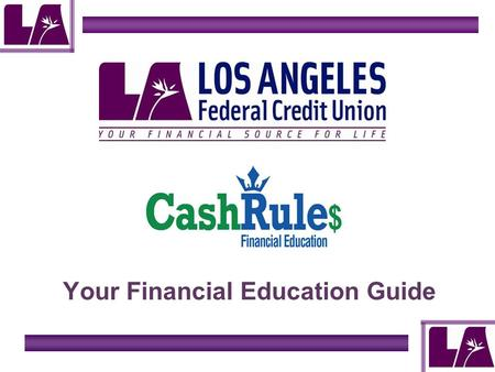 Your Financial Education Guide. The Basic ABCs of Finance Income Opening Accounts Creating a Budget Financial Goals Money Management Borrowing Money Credit.