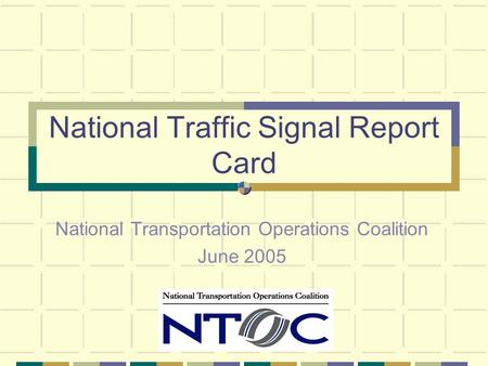 National Traffic Signal Report Card National Transportation Operations Coalition June 2005.