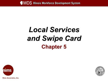 Local Services and Swipe Card Chapter 5. Local Services and Swipe Card 5-2 Objectives Add Local Services Load Services from Other Swipe Card Systems Demo.