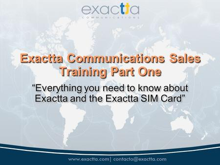 Exactta Communications Sales Training Part One Everything you need to know about Exactta and the Exactta SIM Card.