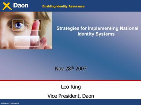 © Daon Confidential Strategies for Implementing National Identity Systems Nov 28 th 2007 Leo Ring Vice President, Daon.