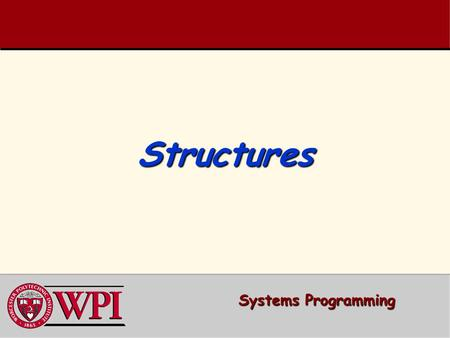 StructuresStructures Systems Programming. Systems Programming: Structures 2 Systems Programming: 2 StructuresStructures Structures Structures Typedef.