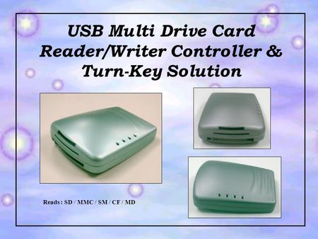 USB Multi Drive Card Reader/Writer Controller & Turn-Key Solution Reads : SD / MMC / SM / CF / MD.