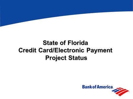 State of Florida Credit Card/Electronic Payment Project Status.