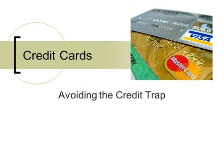 Credit Cards Avoiding the Credit Trap. Credit Cards Credit cards are a good way to build credit, if used wisely Receive monthly statements. Can be mailed.