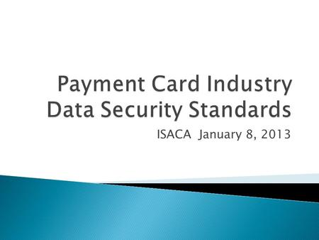 ISACA January 8, 2013. IT Auditor at Cintas Corporation Internal Audit Department Internal Security Assessor (ISA) Certification September 2010 Annual.