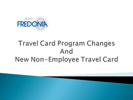Implementation of the new State-wide Financial System (SFS) required all agencies to implement changes to the Travel Card Program. o OGS is requiring.