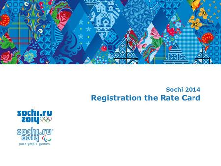Sochi 2014 Registration the Rate Card. 2 Add text 2 User Registration For access to the portal Rate Card you create a request for registration on the.