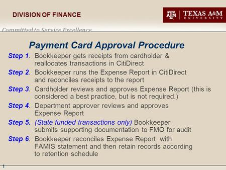 1 DIVISION OF FINANCE Committed to Service Excellence Payment Card Approval Procedure Step 1. Bookkeeper gets receipts from cardholder & reallocates transactions.