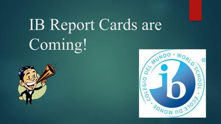 IB Report Cards are Coming!. Did you know? There are now two kinds of report cards at JL Long, IB and Dallas ISD. An IB Report card will be given to you.