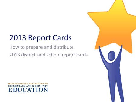 2013 Report Cards How to prepare and distribute 2013 district and school report cards.