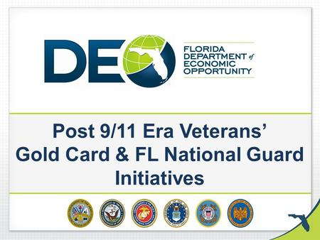 Post 9/11 Era Veterans Gold Card & FL National Guard Initiatives.