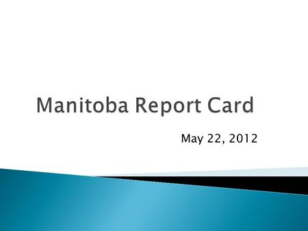 May 22, 2012. Today is a chance to... - look at the provincial report card template - understand the new process -inform a decision about implementation.
