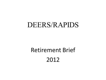 DEERS/RAPIDS Retirement Brief 2012. Agenda Retiree ID Card Categories Dependent Children Former Spouse DEERS Updates Tricare Reserve Select Acceptable.