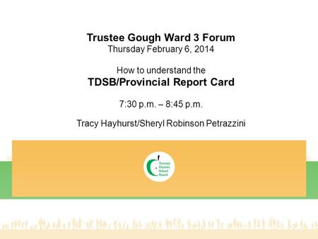 Trustee Gough Ward 3 Forum TDSB/Provincial Report Card