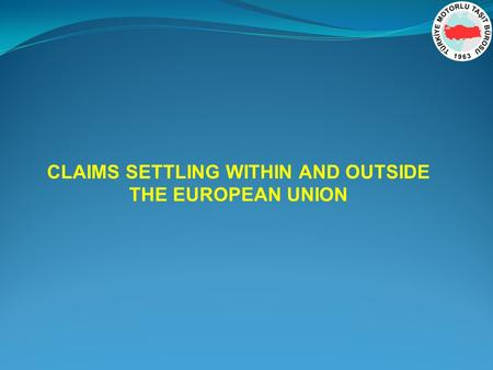 CLAIMS SETTLING WITHIN AND OUTSIDE THE EUROPEAN UNION.